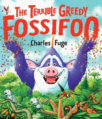 The Terrible Greedy Fossifoo by Charles Fuge