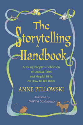 The Storytelling Handbook A Young People's Collection of Unusual Tales and Helpful Hints on How to Tell Them by Anne Pellowski