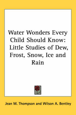 Water Wonders Every Child Should Know Little Studies of Dew, Frost, Snow, Ice and Rain by Jean M. Thompson