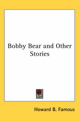 Bobby Bear and Other Stories by Howard B. Famous