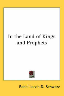 In the Land of Kings and Prophets by Rabbi Jacob D. Schwarz