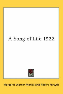 A Song of Life 1922 by Margaret Warner Morley