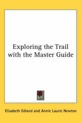 Exploring the Trail with the Master Guide by Elisabeth Edland, Annie Laurie Newton