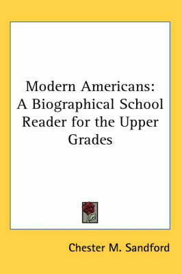 Modern Americans A Biographical School Reader for the Upper Grades by Chester M. Sandford