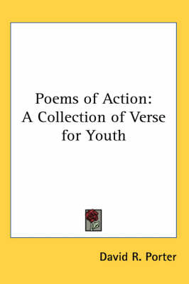 Poems of Action A Collection of Verse for Youth by David R. Porter