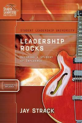 Leadership Rocks Becoming a Student of Influence by Jay Strack