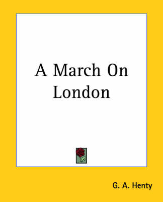 A March On London by G. A. Henty