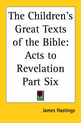 The Children's Great Texts of the Bible Acts to Revelation Part Six by James Hastings