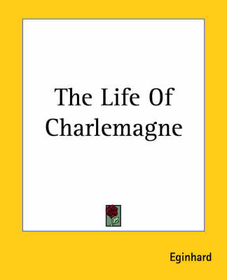 The Life Of Charlemagne by Eginhard