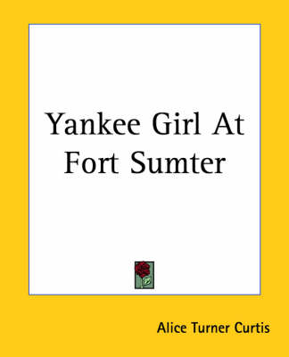 Yankee Girl At Fort Sumter by Alice Turner Curtis
