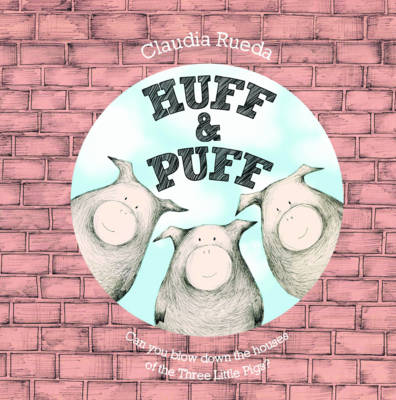 Huff & Puff Can You Blow Down the Houses of the Three Little Pigs? by Claudia Rueda