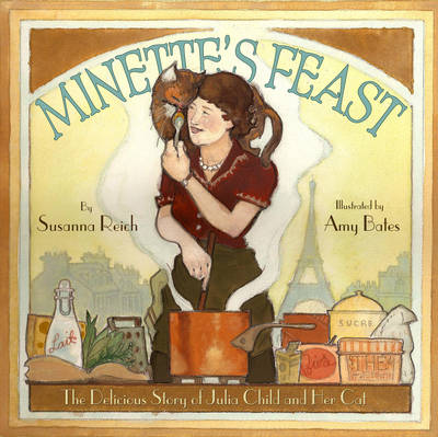 Minette's Feast The Delicious Story of Julia Child and Her Cat by Susanna Reich