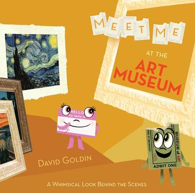 Meet Me at the Art Museum A Whimsical Look Behind the Scenes by David Goldin