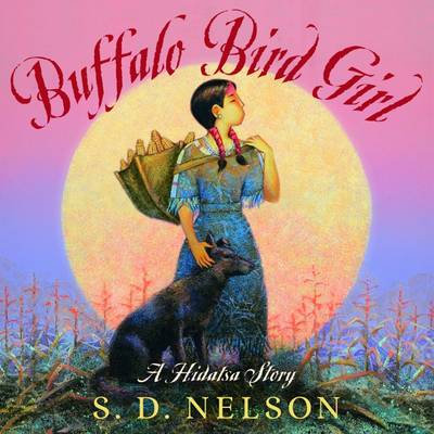 Buffalo Bird Girl A Hidatsa Story by Stephen D. Nelson