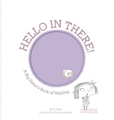 Hello in There! A Big Sister's Book of Waiting by Jo Witek