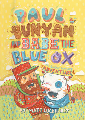 Paul Bunyan and Babe the Blue Ox The Great Pancake Adventure by Matthew Luckhurst