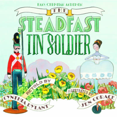 The Steadfast Tin Soldier by Jen Corace