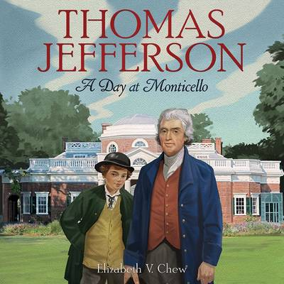 Thomas Jefferson A Day at Monticello by Elizabeth Chew