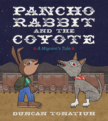 Pancho Rabbit and the Coyote A Migrant's Tale by Duncan Tonatiuh