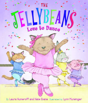 The Jellybeans Love to Dance by Laura Joffe Numeroff, Nate Evans
