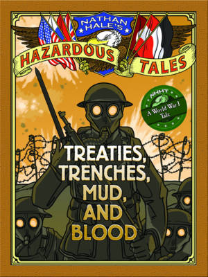 Nathan Hale's Hazardous Tales Treaties, Trenches, Mud, and Blood (A World War I Tale) by Nathan Hale