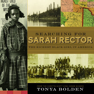 Searching for Sarah Rector The Richest Black Girl in America by Tonya Bolden