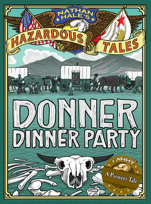 Donner Dinner Party by Nathan Hale