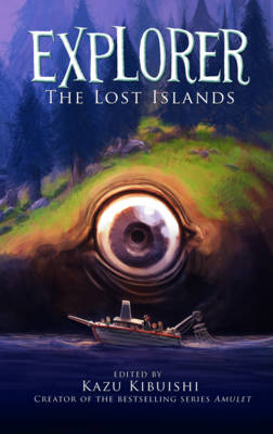 Explorer The Lost Islands by Kazu Kibuishi, Jason Caffoe, Raina Telgemeier, Dave Roman