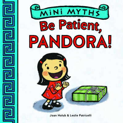 Mini Myths Be Patient, Pandora! by Joan Holub