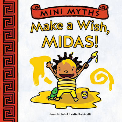 Mini Myths Make a Wish, Midas! by Joan Holub