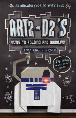 Art2-D2's Guide to Folding and Doodling An Origami Yoda Activity Book by Tom Angleberger