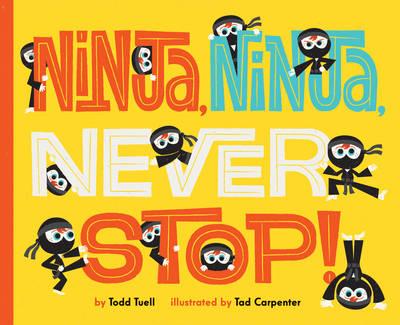 Ninja, Ninja, Never Stop! by Todd Tuell