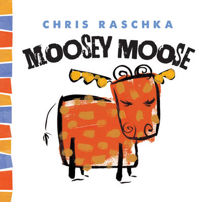 Moosey Moose by Chris Raschka