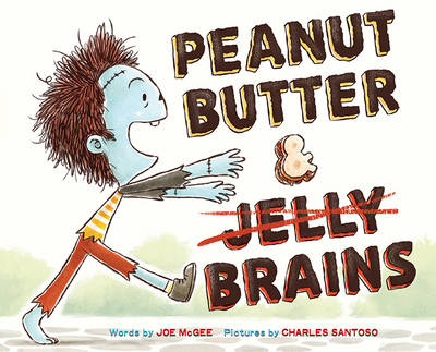 Peanut Butter & Brains A Zombie Culinary Tale by Joe McGee