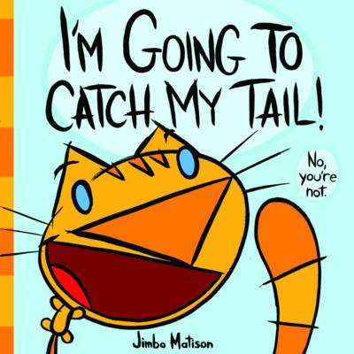 I'm Going to Catch My Tail! by James Matison