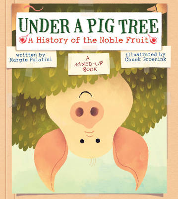 Under a Pig Tree A History of the Noble Fruit by Margie Palatini