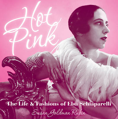 Hot Pink The Life and Fashions of Elsa Schiaparelli by Susan Goldman Rubin