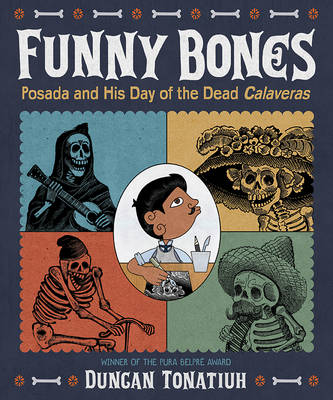 Funny Bones Posada and His Day of the Dead Calaveras by Duncan Tonatiuh