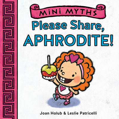 Mini Myths Please Share, Aphrodite! by Joan Holub