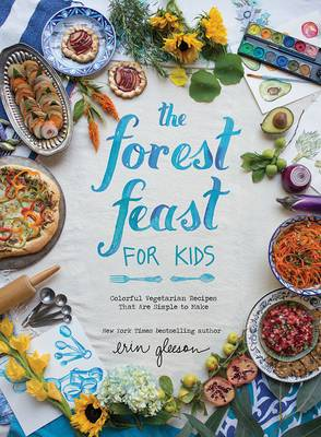 The Forest Feast for Kids Colorful Vegetarian Recipes That are Simple to Make by Inc. Academy of American Poets, Erin Gleeson