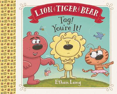 Lion & Tiger & Bear Tag! You're it! by Getty Images, Ethan Long