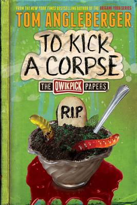 To Kick a Corpse The Qwikpick Papers by Tom Angleberger