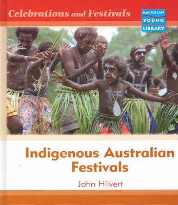 Celebrations and Festivals Indigenous Australia Macmillan Library by John Hilvert, Linda Bruce
