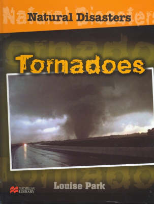 Natural Disasters Tornadoes Macmillan Library by Louise Park