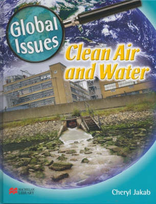 Global Issues Clean Air and Water Macmillan Library by Cheryl Jakab