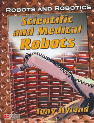 Robots and Robotics Scientific and Medicinal Macmillan Library by Tony Hyland