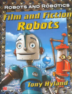 Robots and Robotics Film and Fiction Robots Macmillan Library by Tony Hyland