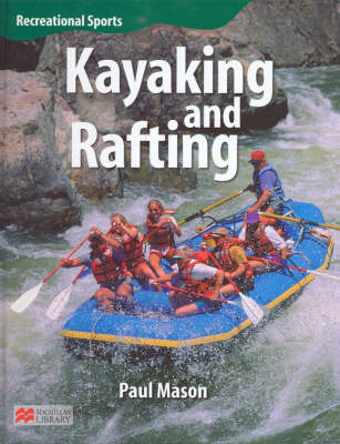 Recreational Sport Kayaking and Rafting Macmillan Library by Paul Mason