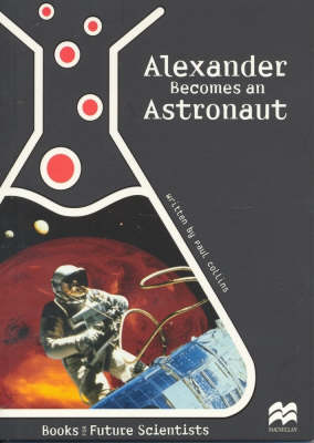 Alexander Becomes an Astronaut Earth Science: Space Mars by Paul Collins