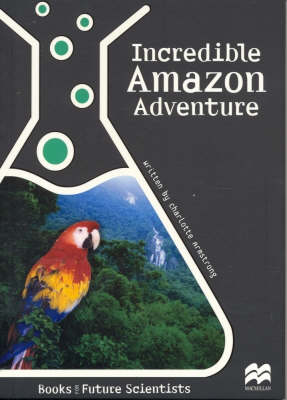 Incredible Amazon Adventure Life Science: Rainforest Ecosystems by Charlotte Armstrong